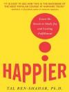 Happier: Learn the Secrets to Daily Joy and Lasting Fulfillment - Tal Ben-Shahar, Ben-Shahar Tal Ben-Shahar