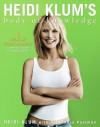 Heidi Klum's Body of Knowledge: 8 Rules of Model Behavior (to Help You Take Off on the Runway of Life) - Heidi Klum, Alexandra Postman