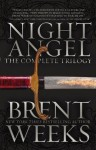 Night Angel: The Complete Trilogy - Brent Weeks