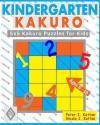 Kindergarten Kakuro: 5x5 Kakuro Puzzles for Kids - Peter I. Kattan