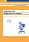 Alpha-Keto Acid Dehydrogenase Complexes - M. S. Patel, T. E. Roche, R.A. Harris