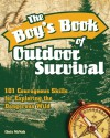The Boy's Book of Outdoor Survival: 101 Courageous Skills for Exploring the Dangerous Wild - Chris McNab