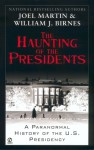 The Haunting of the Presidents: A Paranormal History of the U.S. Presidency - Joel Martin, William J. Birnes
