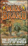 The Desert Pilot; And, Valley Of Jewels - Max Brand
