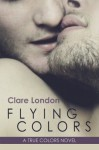 Flying Colors (True Colors) - Clare London