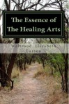 The Essence of The Healing Arts: A Person-Centered Approach in Medical and Healthcare Settings - Waltraud Elisabeth Larson Larson, C.D. Gore, J.P. Tobin, J.A. Schwab, R.A. Lee, T. Gunlock