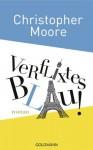 Verflixtes Blau!: Roman (German Edition) - Christopher Moore, Jörn Ingwersen
