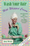 Wash Your Hair with Whipped Cream: And Hundreds More Offbeat Uses for Even More Brand-Name Products - Joey Green