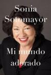 Mi mundo adorado (Vintage Espanol) (Spanish Edition) - Sonia Sotomayor