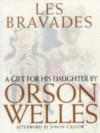 Les Bravades: A Portfolio of Pictures Made for Rebecca Welles by Her Father - Orson Welles, Simon Callow