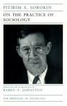 On the Practice of Sociology - Pitirim A. Sorokin, Barry V. Johnston
