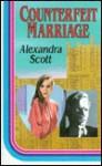 Counterfeit Marriage - Alexandra Scott