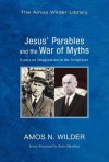 Jesus' Parables and the War of Myths: Essays on Imagination in the Scriptures - Amos N Wilder, Peter Hawkins
