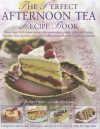 The Perfect Afternoon Tea Recipe Book: More than 160 classic recipes for sandwiches, pretty cakes and bakes, biscuits, bars, pastries, cupcakes, ... and glorious gateaux, with 650 photographs - Antony Wild