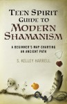 Teen Spirit Guide to Modern Shamanism - S. Kelley Harrell