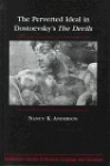 The Perverted Ideal in Dostoevsky's The Devils (Middlebury Studies in Russian Language and Literature) - Nancy K. Anderson