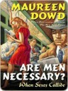 Are Men Necessary?: When Sexes Collide - Maureen Dowd