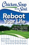 Chicken Soup for the Soul: Reboot Your Life: 101 Stories about Finding a New Path to Happiness - Jack Canfield, Mark Victor Hansen, Amy Newmark, Mariel Hemingway