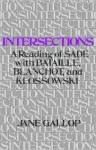 Intersections: A Reading of Sade with Bataille, Blanchot, and Klossowski - Jane Gallop
