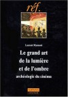 Le Grand Art De La Lumiere Et De L'ombre - Laurent Mannoni