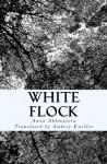 White Flock: Poetry of Anna Akhmatova - Anna Akhmatova, Andrey Kneller