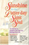 Sunshine for the Latter-day Saint Soul: 101 Stories to Brighten Your Day and Gladden Your Life - Boyd K. Packer, Anita R. Canfield, C.S. Lewis, Elaine Cannon, Neal A. Maxwell, George D. Durrant, Ardeth G. Kapp, John H. Grobert