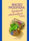 Epidemia zamkniętych serc - Maciej Przepiera