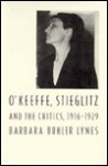 O'Keeffe, Stieglitz and the Critics, 1916-1929 - Barbara Buhler Lynes