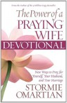 The Power of a Praying Wife Devotional: Fresh Insights for You and Your Marriage - Stormie Omartian