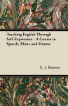 Teaching English Through Self-Expression - A Course in Speech, Mime and Drama - Suzanne Stone