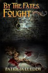 By the Fates, Fought (By the Fates, #2) - Patricia D. Eddy