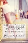 Ich und andere uncoole Dinge in New York: eine Lovestory - Julia K. Stein