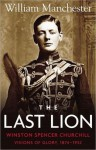 The Last Lion: Winston Spencer Churchill [#1]: Visions of Glory, 1874 - 1932 - William Raymond Manchester
