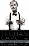 Truman Capote: In Which Various Friends, Enemies, Acquaintences and Detractors Recall His Turbulent Career - George Plimpton