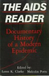 The Aids Reader--Documentary History of a Modern Epidemic - Loren K. Clarke, Adolph Caso, Micahel Rosenberg, Malcolm Potts