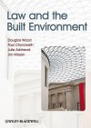 Law and the Built Environment - Douglas Wood, Paul Chynoweth, Julie Adshead, Jim Mason