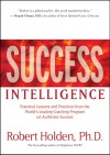 Success Intelligence: Essential Lessons and Practices from the World's Leading Coaching Program on Authentic Success - Robert Holden