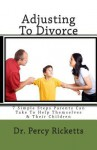 Adjusting to Divorce: 7 Simple Steps Parents Can Take to Help Themselves & Their Children - Dr Percy Ricketts