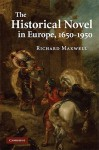 The Historical Novel in Europe, 1650-1950 - Richard Maxwell