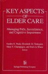 Key Aspects of Elder Care: Managing Falls, Incontinence, and Cognitive Impairment - Sandra G. Funk