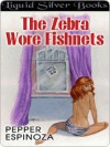 The Zebra Wore Fishnets - Pepper Espinoza