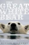 The Great White Bear: A Natural and Unnatural History of the Polar Bear - Kieran Mulvaney