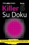 The Times Killer Su Doku 6 - Sudoku Syndication, Lydia Ade