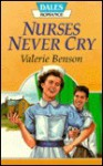 Nurses Never Cry - Valerie Benson