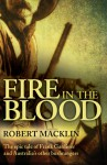 Fire in the Blood: The Epic Tale of Frank Gardiner and Australia's Other Bushrangers - Robert Macklin