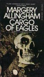 Cargo of Eagles (Albert Campion Mystery #19) - Margery Allingham