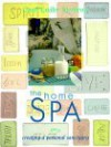 The Home Spa: Creating a Personal Sanctuary - Carol Endler Sterbenz, Genevieve Sterbenz