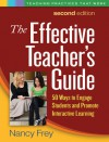 The Effective Teacher's Guide: 50 Ways to Engage Students and Promote Interactive Learning - Nancy Frey