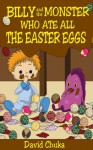 Billy and the Monster Who Ate All the Easter Eggs - David Chuka