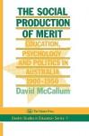 The Social Production of Merit: Education, Psychology & Politics in Australia, 1900sh1950 - David McCallum